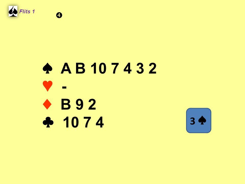 ♠ A B 10 7 4 3 2 ♥ - ♦ B 9 2 ♣ 10 7 4 Flits 1 3 ♠ 