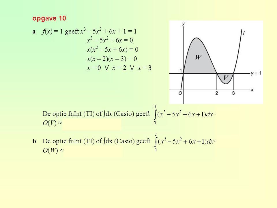 opgave 10 af(x) = 1 geeft x 3 – 5x 2 + 6x + 1 = 1 x 3 – 5x 2 + 6x = 0 x(x 2 – 5x + 6x) = 0 x(x – 2)(x – 3) = 0 x = 0 ⋁ x = 2 ⋁ x = 3 De optie fnInt (T