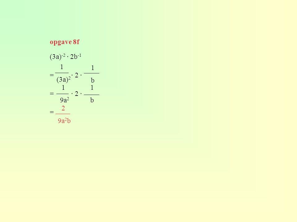 (3a) -2 · 2b -1 = · 2 · = 1 b 1 9a 2 1 (3a) 2 1 b 2 9a 2 b opgave 8f