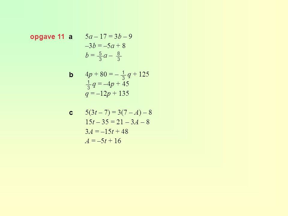 opgave 15 a l = 50 geeft BMR = 66 + 13,7g + 5h – 6,8 · 50 BMR = 66 + 13,7g + 5h – 340 BMR = 13,7g + 5h – 274 l = 28, g = 68 en BMR = 1700 geeft 66 + 13,7 · 68 + 5h – 6,8 · 28 = 1700 807,2 + 5h = 1700 5h = 892,8 h = 178,56 Zijn lengte is 179 cm.