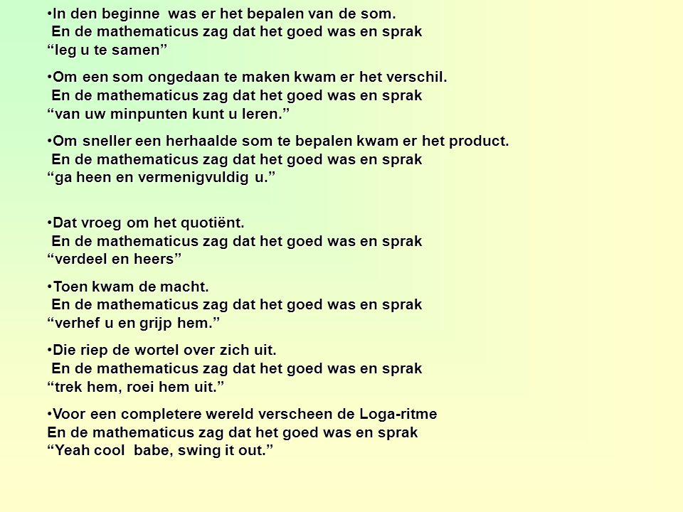 """In den beginne was er het bepalen van de som. En de mathematicus zag dat het goed was en sprak """"leg u te samen""""In den beginne was er het bepalen van d"""