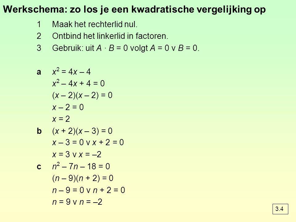 1Maak het rechterlid nul. 2Ontbind het linkerlid in factoren. 3Gebruik: uit A · B = 0 volgt A = 0 v B = 0. ax 2 = 4x – 4 x 2 – 4x + 4 = 0 (x – 2)(x –