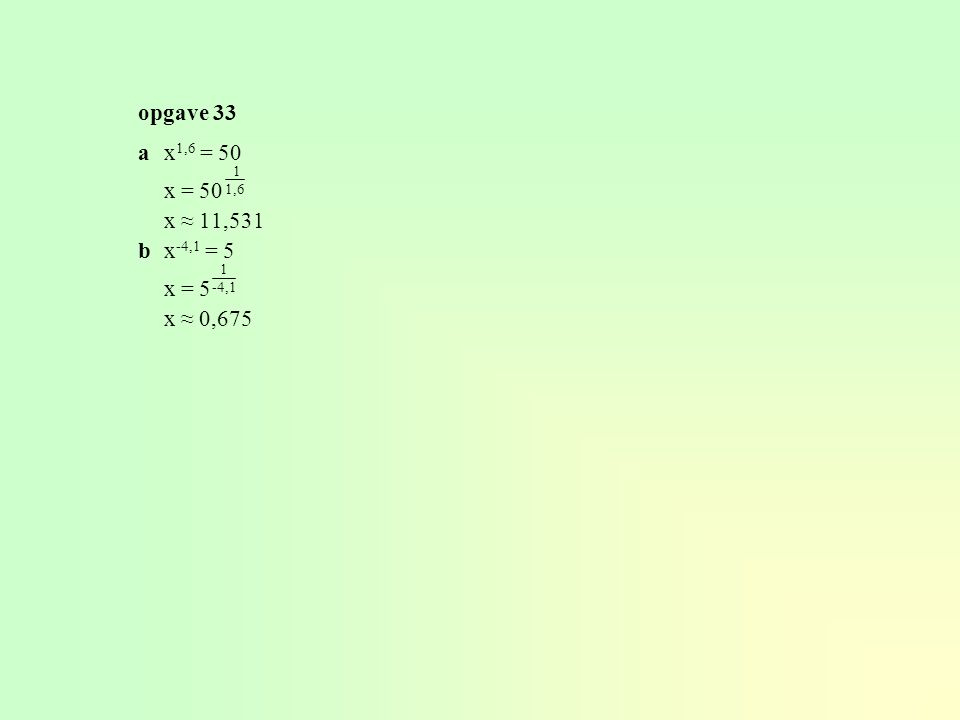 Machten met gebroken exponenten x ½ = √ x x  = √ x 4 ½ = √ 4 = 2 64  = √ 64 = 4 algemeen : a  = n √ a ook geldt : a = √ a (a > 0) pqpq qp 3 3 4.3
