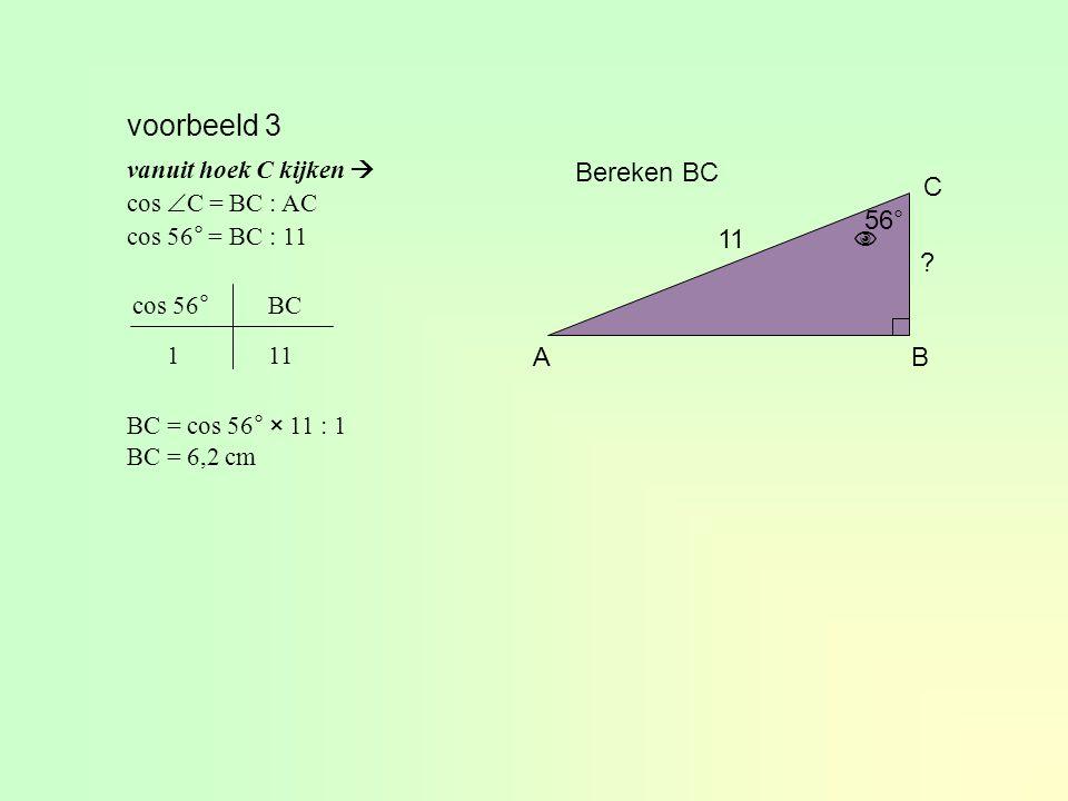 voorbeeld 2 AB C 9 11 Bereken  C vanuit hoek C kijken  sin  C = AB : AC sin  C = 9 : 11  C = 55° 