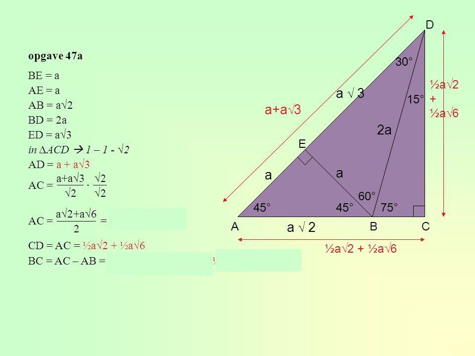 Exacte waarden van goniometrische verhoudingen √3√3 1 √3√3 tangens ½½√2½√3cosinus ½√3½√2½ sinus 60°45°30°hoek AB C 45 ° 1 1 √ 2√ 2 PQ R 30 ° √ 3√ 3