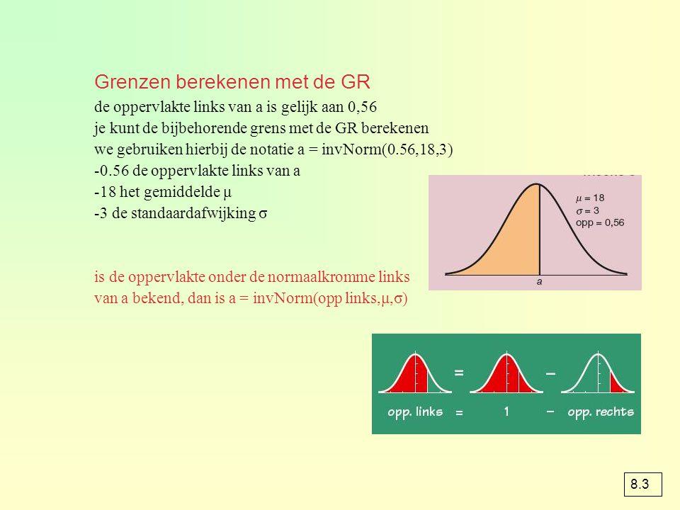 de oppervlakte links van a is gelijk aan 0,56 je kunt de bijbehorende grens met de GR berekenen we gebruiken hierbij de notatie a = invNorm(0.56,18,3)