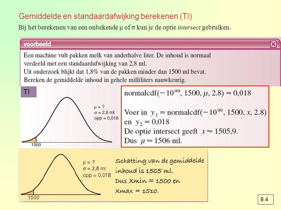 Gemiddelde en standaardafwijking berekenen (TI) Bij het berekenen van een onbekende μ of σ kun je de optie intersect gebruiken. TI 8.4