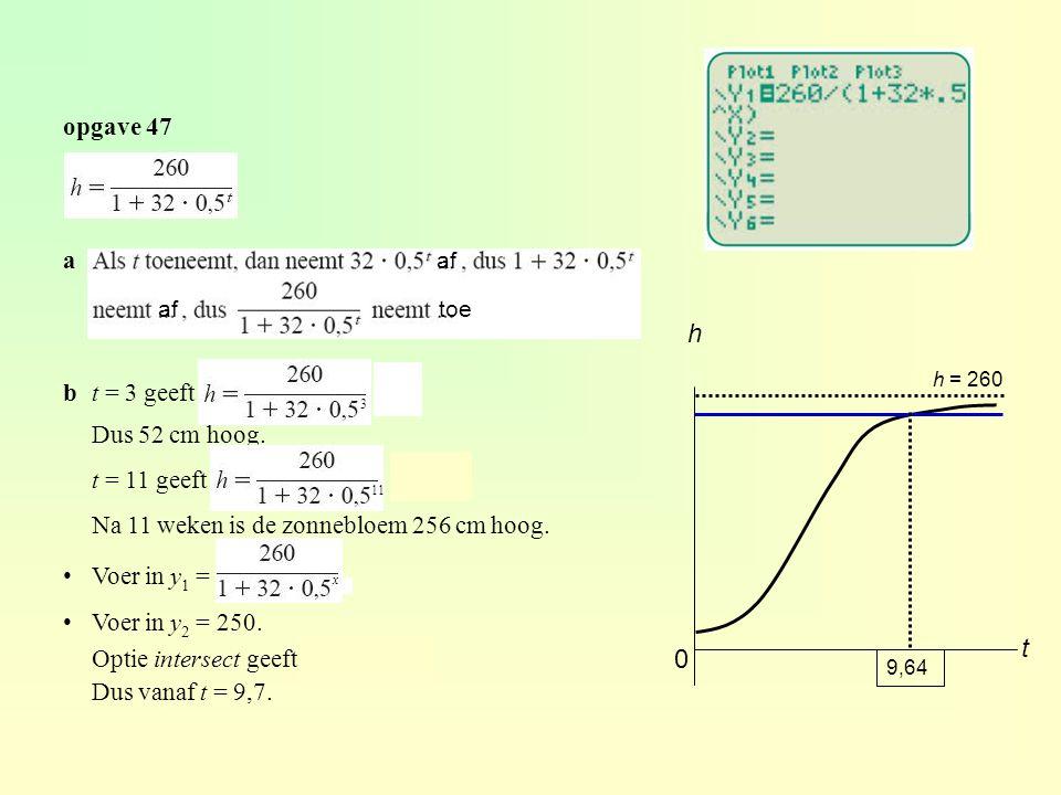 opgave 47 a bt = 3 geeft = 52 Dus 52 cm hoog. t = 11 geeft = 256 Na 11 weken is de zonnebloem 256 cm hoog. Voer in y 1 = Voer in y 2 = 250. Optie inte