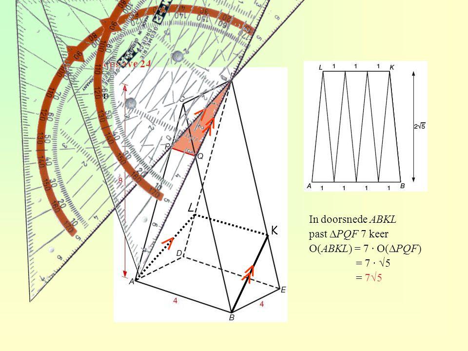 opgave 24 b L ⋀ ⋀ ≪ ≪ K In doorsnede ABKL past ∆PQF 7 keer O(ABKL) = 7 · O(∆PQF) = 7 · √5 = 7√5