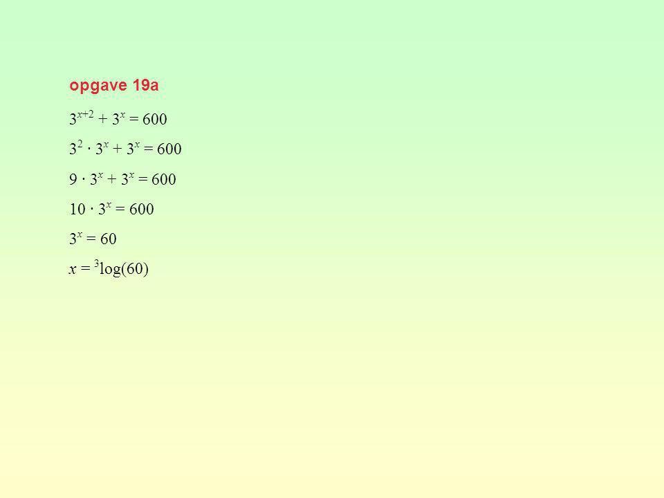 opgave 19a 3 x+2 + 3 x = 600 3 2 · 3 x + 3 x = 600 9 · 3 x + 3 x = 600 10 · 3 x = 600 3 x = 60 x = 3 log(60)