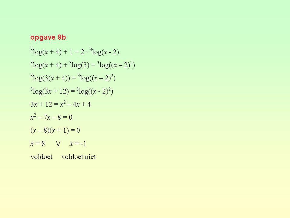 opgave 9b 3 log(x + 4) + 1 = 2 · 3 log(x - 2) 3 log(x + 4) + 3 log(3) = 3 log((x – 2) 2 ) 3 log(3(x + 4)) = 3 log((x – 2) 2 ) 3 log(3x + 12) = 3 log((