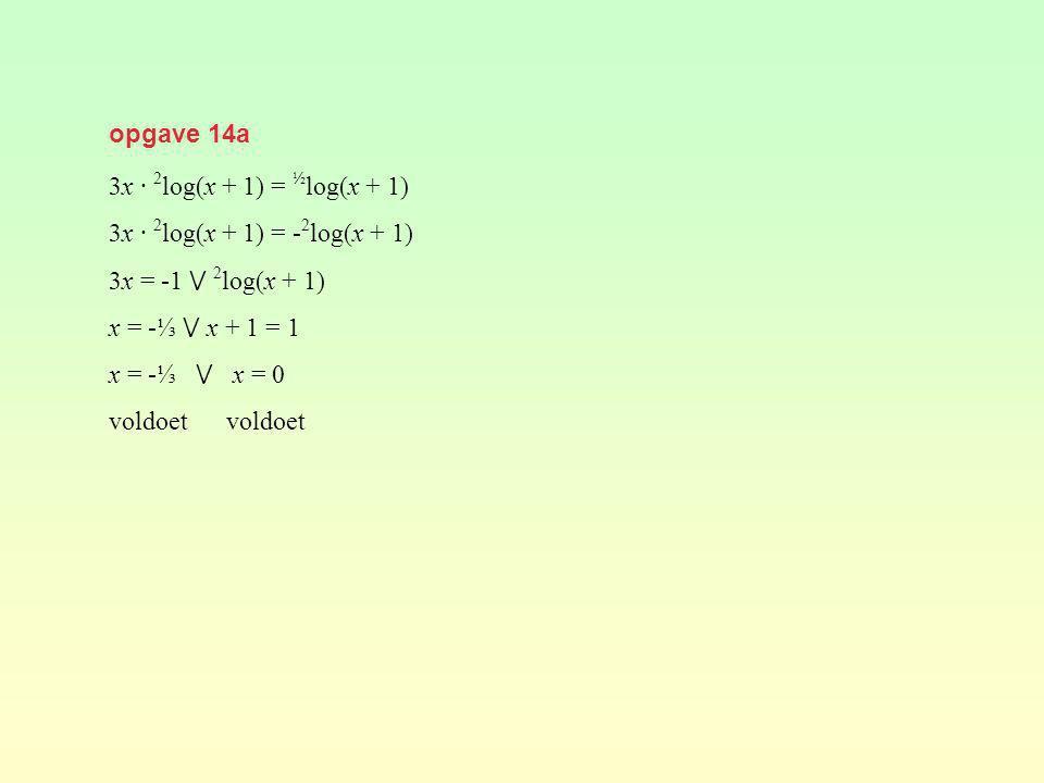 opgave 14a 3x · 2 log(x + 1) = ½ log(x + 1) 3x · 2 log(x + 1) = - 2 log(x + 1) 3x = -1 ⋁ 2 log(x + 1) x = -⅓ ⋁ x + 1 = 1 x = -⅓ ⋁ x = 0 voldoet