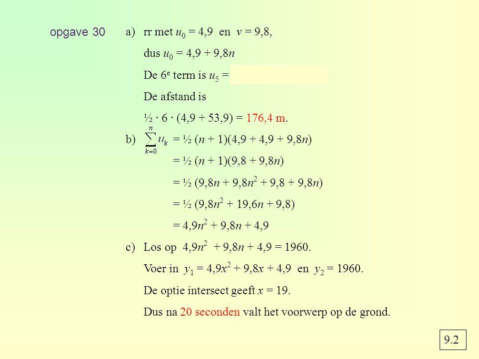 9.2 opgave 30 a)rr met u 0 = 4,9 en v = 9,8, dus u 0 = 4,9 + 9,8n De 6 e term is u 5 = 4,9 + 9,8 · 5 = 53,9.
