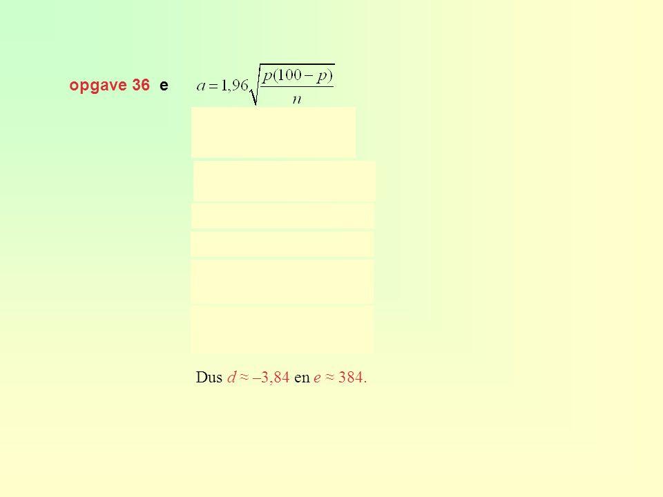 opgave 36 e Dus d ≈ –3,84 en e ≈ 384.
