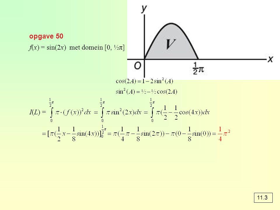 opgave 50 f(x) = sin(2x) met domein [0, ½π] I(L) = 11.3