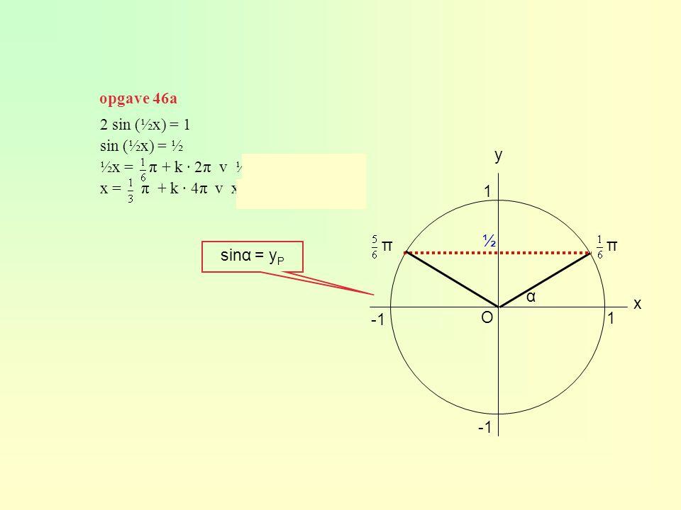 opgave 46a O 1 y x α 1 2 sin (½x) = 1 sin (½x) = ½ ½x = π + k · 2π v ½x = π + k · 2π x = π + k · 4π v x = π + k · 4π ½ ππ sinα = y P