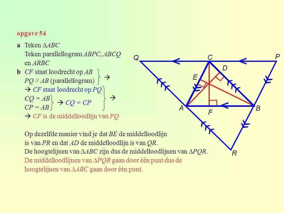 opgave 54 aTeken ∆ABC Teken parallellogram ABPC, ABCQ en ARBC bCF staat loodrecht op AB PQ // AB (parallellogram)  CF staat loodrecht op PQ CQ = AB C