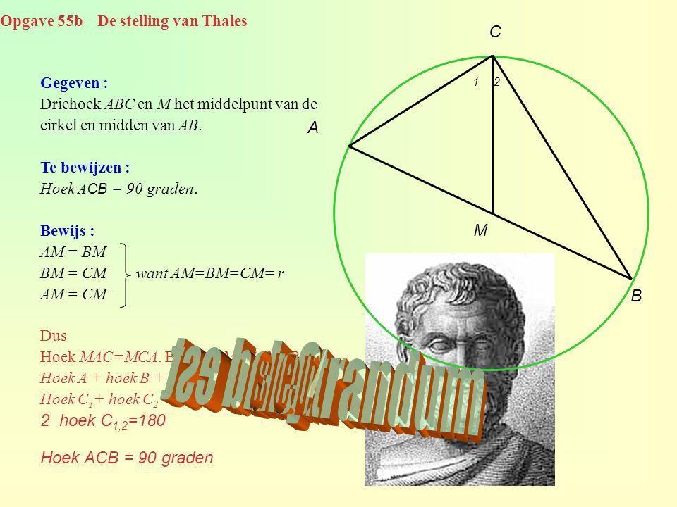 Opgave 55b De stelling van Thales A B C M Gegeven : Driehoek ABC en M het middelpunt van de cirkel en midden van AB. Te bewijzen : Hoek A CB = 90 grad