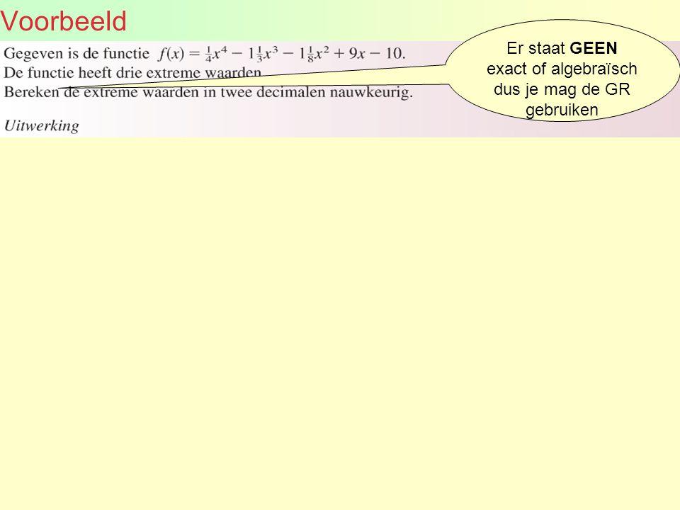 Voorbeeld Er staat GEEN exact of algebraïsch dus je mag de GR gebruiken