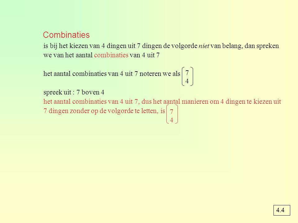 Combinaties is bij het kiezen van 4 dingen uit 7 dingen de volgorde niet van belang, dan spreken we van het aantal combinaties van 4 uit 7 het aantal