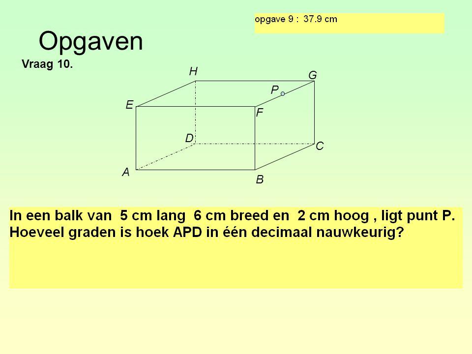 Opgaven Vraag 10. A B C D F G H E P
