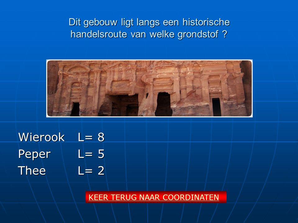 Dit gebouw ligt langs een historische handelsroute van welke grondstof ? WierookL= 8 PeperL= 5 TheeL= 2 KEER TERUG NAAR COORDINATEN