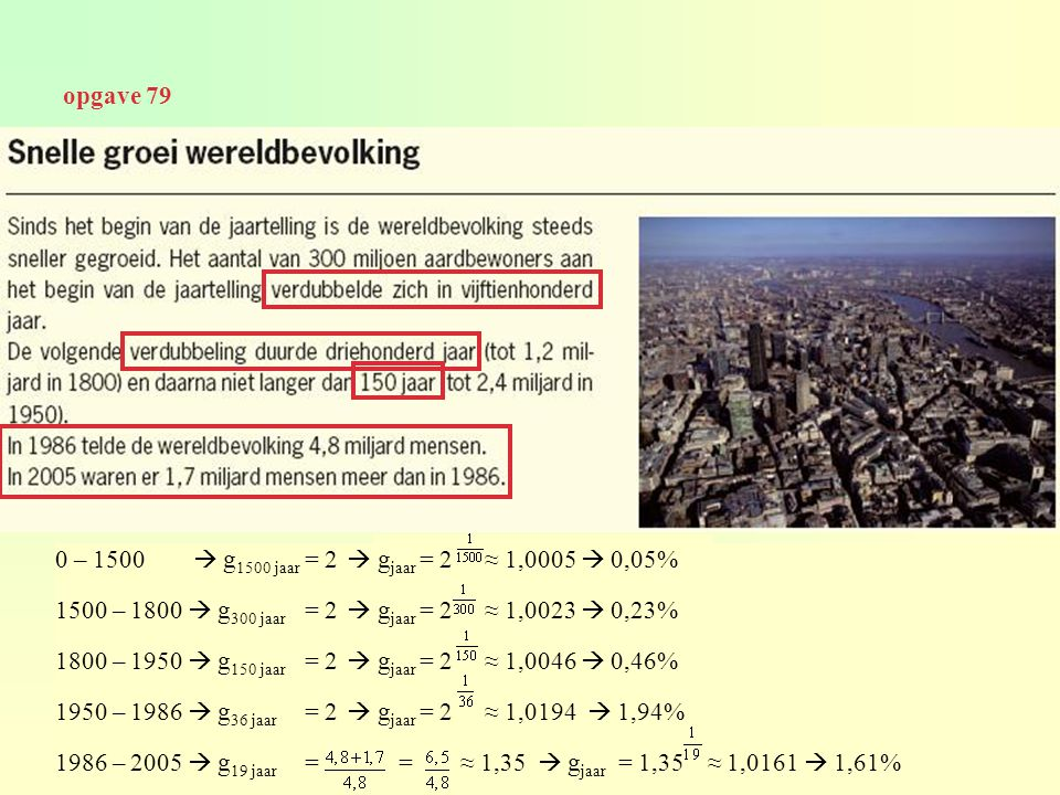 0 – 1500  g 1500 jaar = 2  g jaar = 2≈ 1,0005  0,05% 1500 – 1800  g 300 jaar = 2  g jaar = 2≈ 1,0023  0,23% 1800 – 1950  g 150 jaar = 2  g jaa