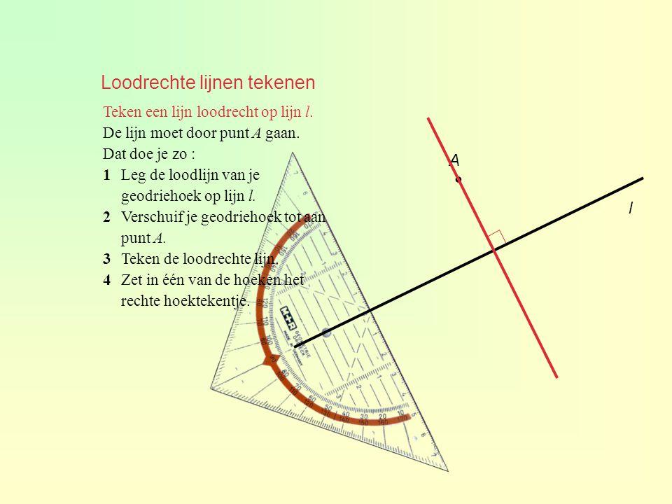 Loodrechte lijnen tekenen Teken een lijn loodrecht op lijn l. De lijn moet door punt A gaan. Dat doe je zo : 1Leg de loodlijn van je geodriehoek op li
