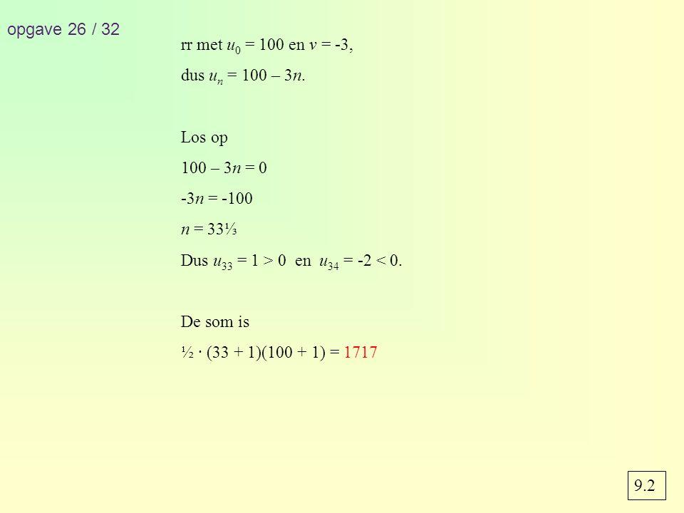 opgave 26 / 32 rr met u 0 = 100 en v = -3, dus u n = 100 – 3n.