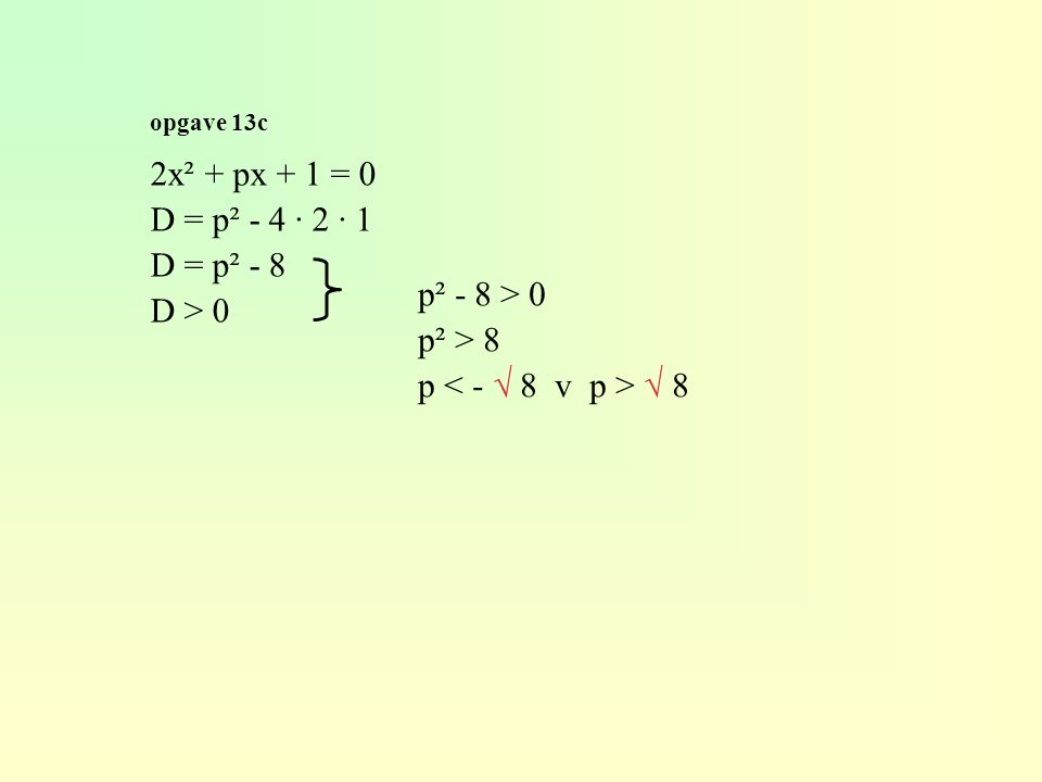 opgave 13c 2x² + px + 1 = 0 D = p² - 4 · 2 · 1 D = p² - 8 D > 0 p² - 8 > 0 p² > 8 p √ 8