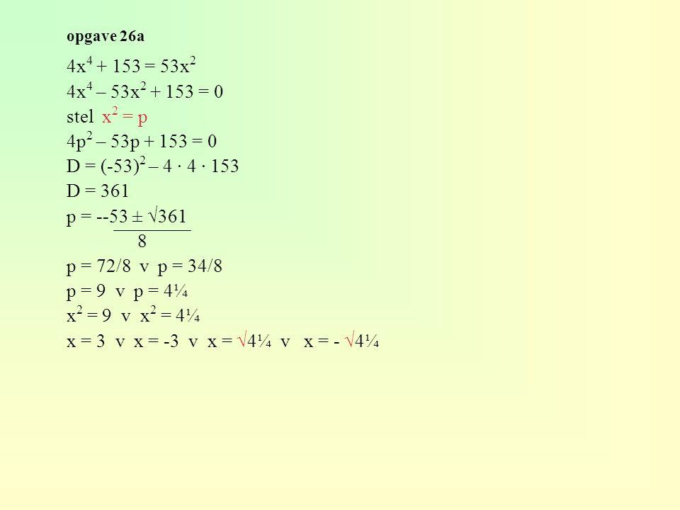 opgave 26a 4x 4 + 153 = 53x 2 4x 4 – 53x 2 + 153 = 0 stel x 2 = p 4p 2 – 53p + 153 = 0 D = (-53) 2 – 4 · 4 · 153 D = 361 p = --53 ± √361 8 p = 72/8 v