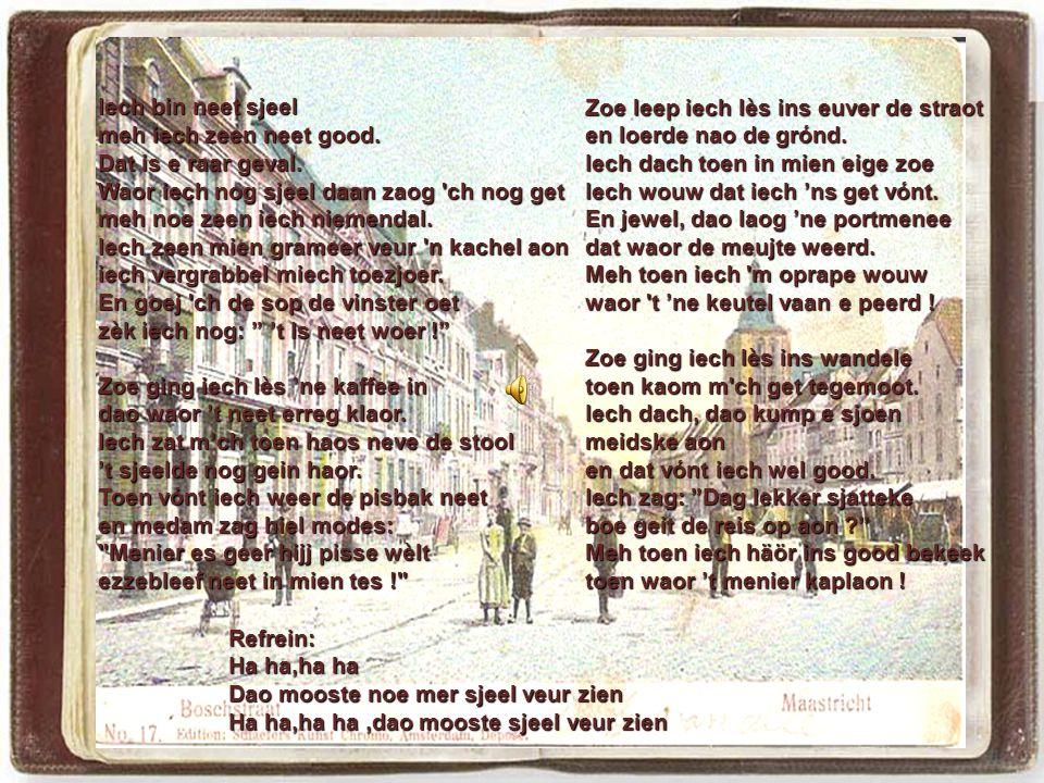 En daan zaot heer op zien peerdsje Mèt ne rink al door zien neus Meh de moos diech niks verbeelde want de bis nog geine reus Sjèlleboer hijj en sjèlleboer dao Sjèlleboer hijj en sjèlleboer dao Sjèlleboer, sjèlleboer de bis nog geine moer Sjèlleboer, sjèlleboer de bis nog geine moer (=moor) In 1878 trok 'nen optoch door de stad.