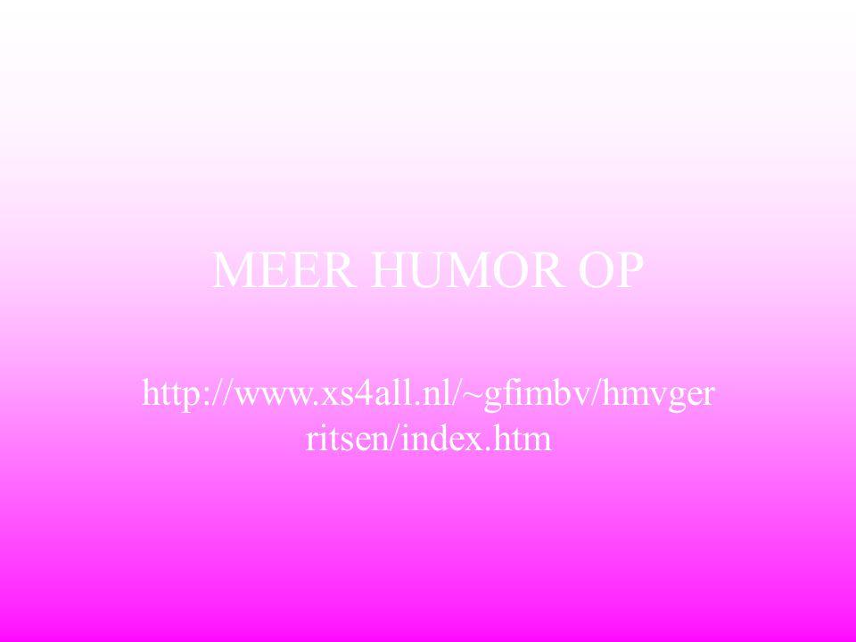 MEER HUMOR OP http://www.xs4all.nl/~gfimbv/hmvger ritsen/index.htm