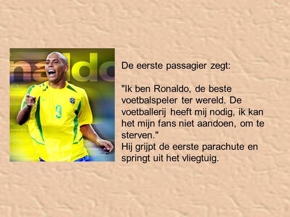 De eerste passagier zegt: Ik ben Ronaldo, de beste voetbalspeler ter wereld.
