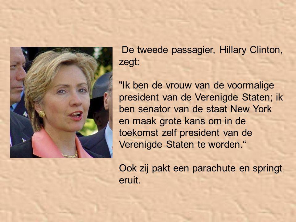 De tweede passagier, Hillary Clinton, zegt: Ik ben de vrouw van de voormalige president van de Verenigde Staten; ik ben senator van de staat New York en maak grote kans om in de toekomst zelf president van de Verenigde Staten te worden. Ook zij pakt een parachute en springt eruit.