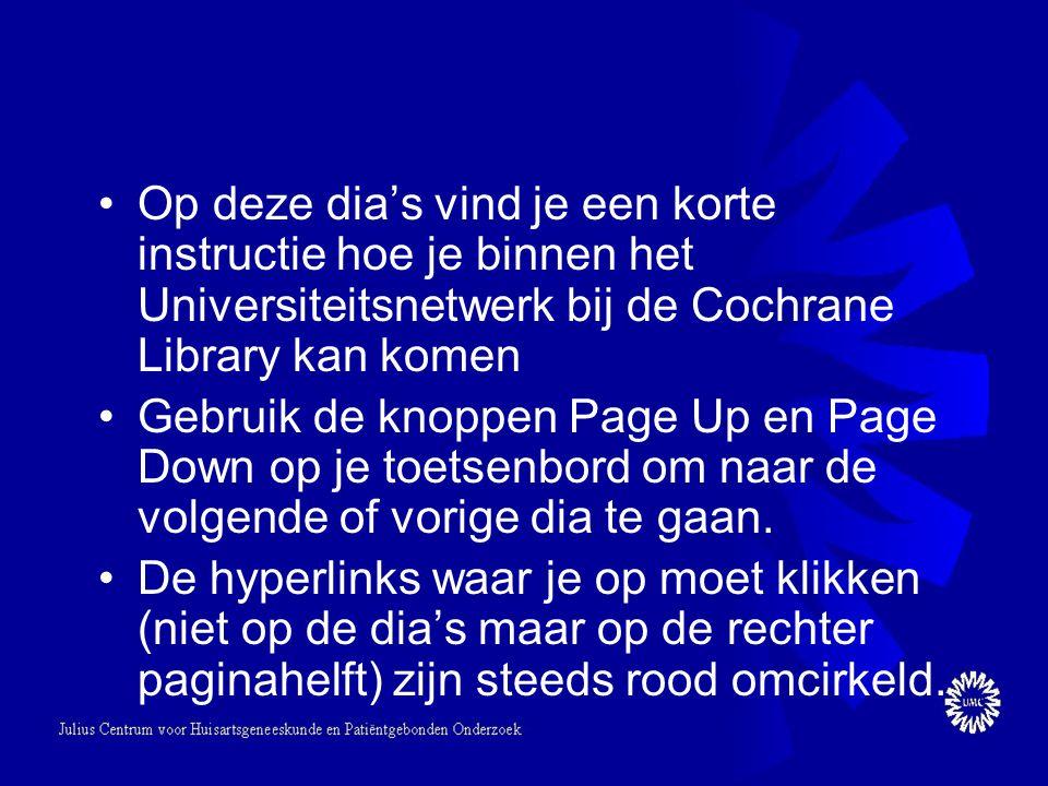 Op deze dia's vind je een korte instructie hoe je binnen het Universiteitsnetwerk bij de Cochrane Library kan komen Gebruik de knoppen Page Up en Page Down op je toetsenbord om naar de volgende of vorige dia te gaan.