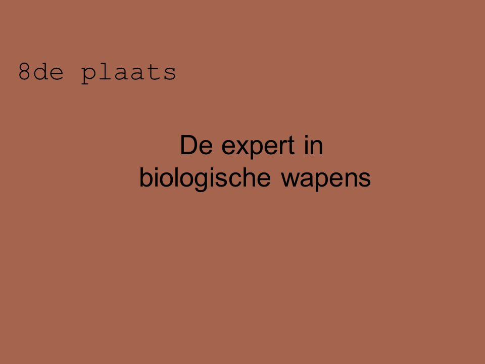 8de plaats De expert in biologische wapens