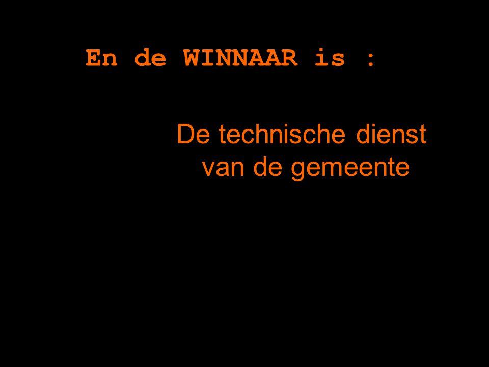 En de WINNAAR is : … De technische dienst van de gemeente