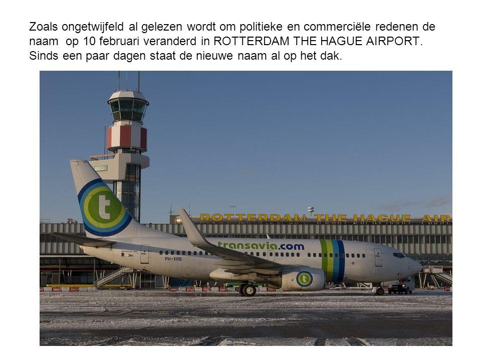 Zoals ongetwijfeld al gelezen wordt om politieke en commerciële redenen de naam op 10 februari veranderd in ROTTERDAM THE HAGUE AIRPORT. Sinds een paa