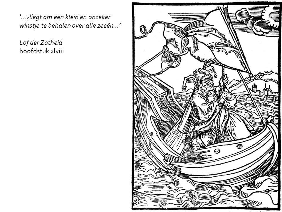 '…vliegt om een klein en onzeker winstje te behalen over alle zeeën…' Lof der Zotheid hoofdstuk xlviii