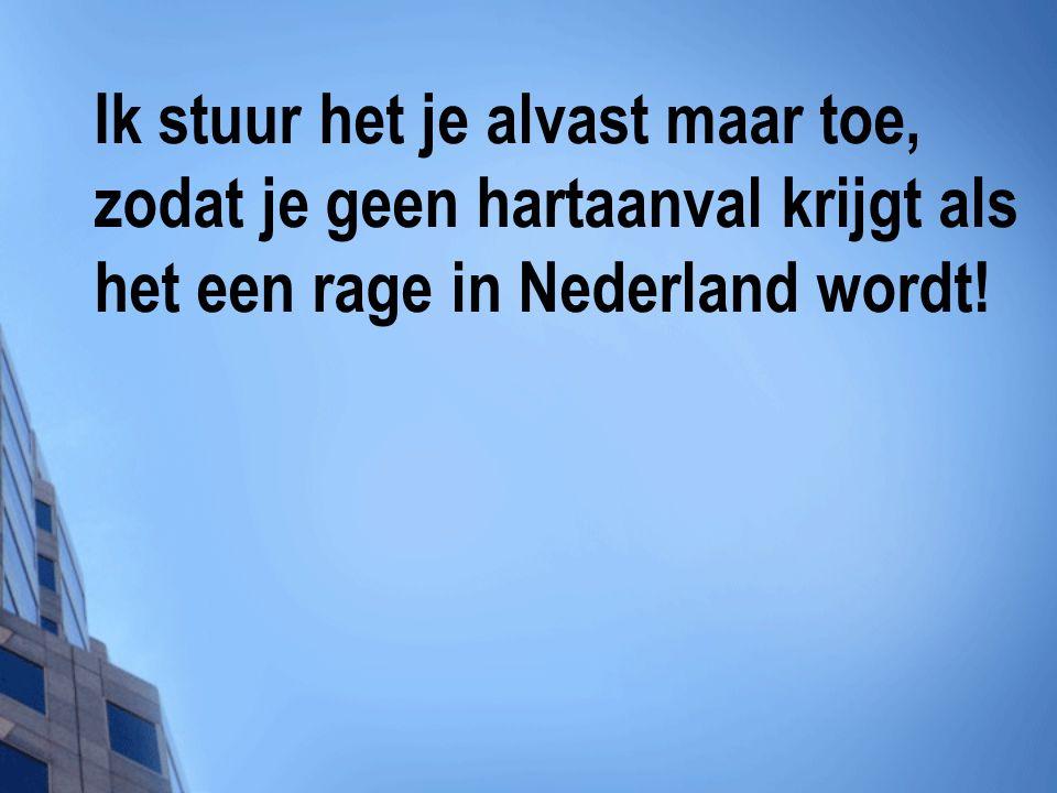 Ik stuur het je alvast maar toe, zodat je geen hartaanval krijgt als het een rage in Nederland wordt!
