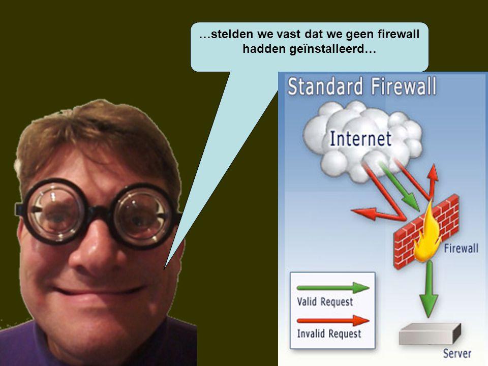 …stelden we vast dat we geen firewall hadden geïnstalleerd…