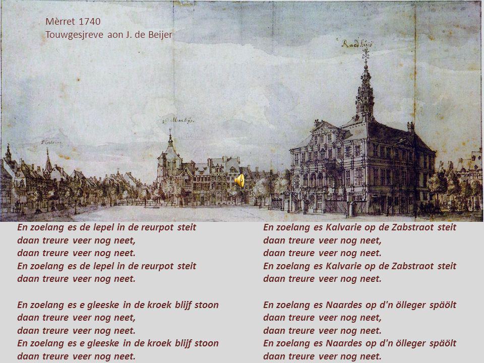 Slevrouwekèrrek 1740 Touwgesjreve aon J. de Beijer Noets geine pottemaan, Noets geine blozer Eine oet d'n ove weurt miene maan. Bolle-bolle-bolle-biem