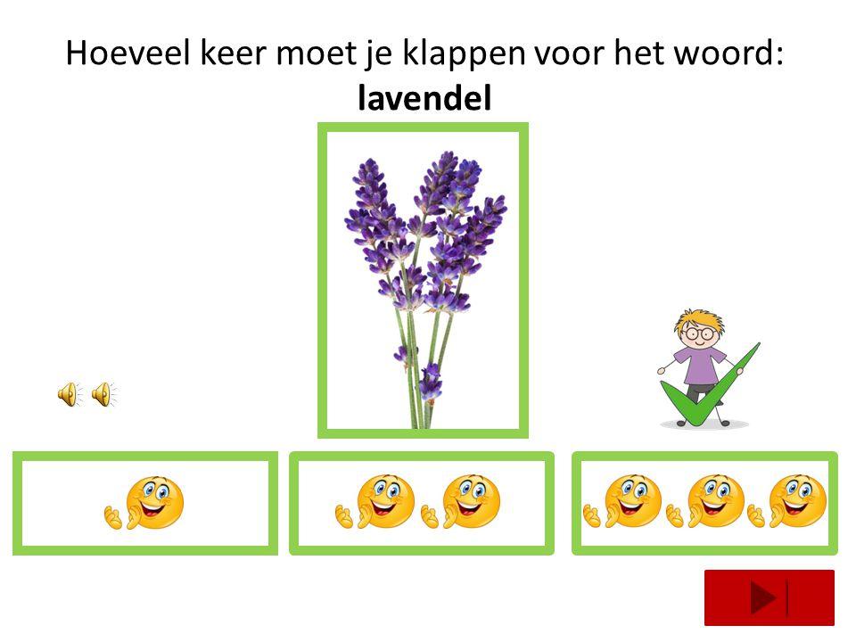 Hoeveel keer moet je klappen voor het woord: lavendel