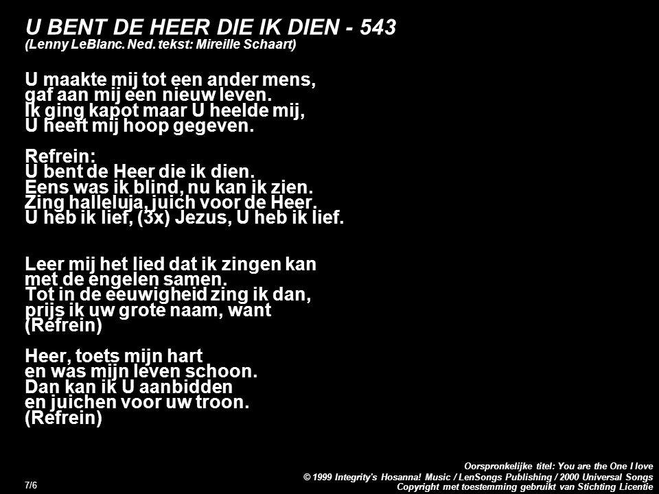 Copyright met toestemming gebruikt van Stichting Licentie Oorspronkelijke titel: You are the One I love © 1999 Integrity s Hosanna.