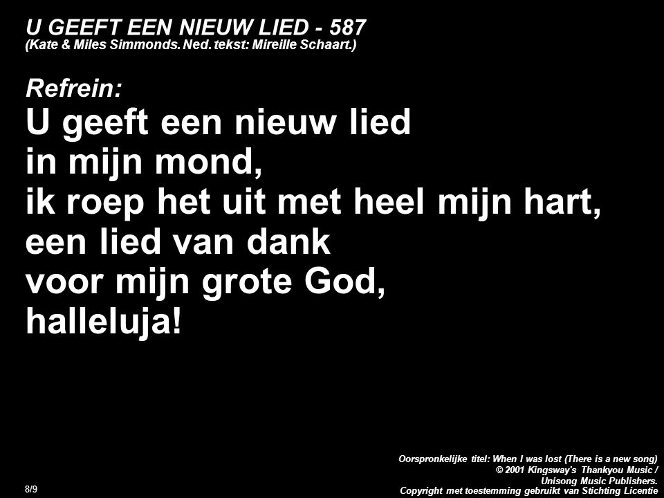 Copyright met toestemming gebruikt van Stichting Licentie Oorspronkelijke titel: When I was lost (There is a new song) © 2001 Kingsway s Thankyou Music / Unisong Music Publishers.