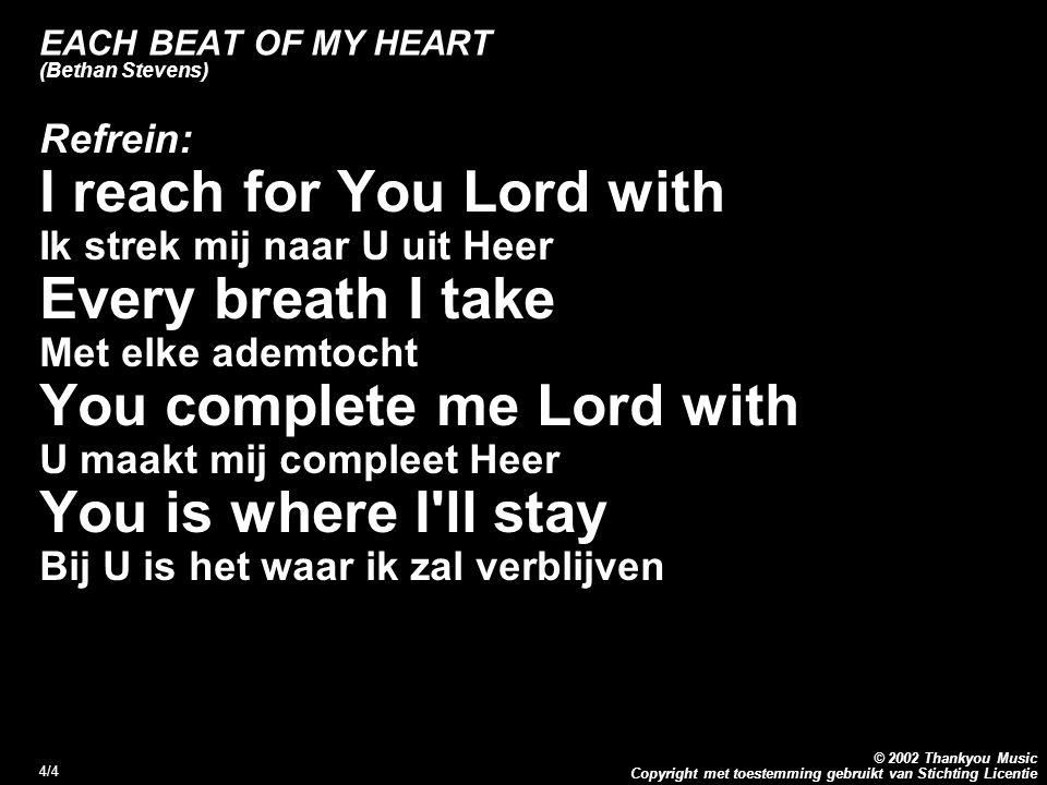 Copyright met toestemming gebruikt van Stichting Licentie © 2002 Thankyou Music 5/4 EACH BEAT OF MY HEART (Bethan Stevens) 1.