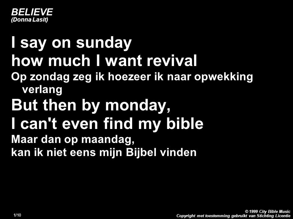 Copyright met toestemming gebruikt van Stichting Licentie © 1999 City Bible Music 1/10 BELIEVE (Donna Lasit) I say on sunday how much I want revival O