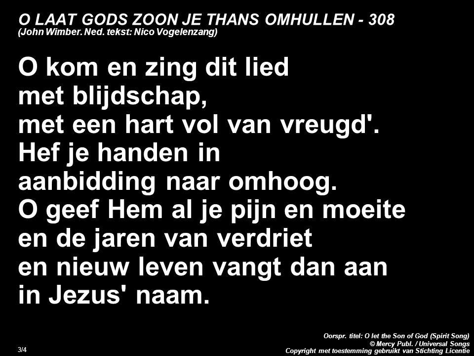 Copyright met toestemming gebruikt van Stichting Licentie Oorspr. titel: O let the Son of God (Spirit Song) © Mercy Publ. / Universal Songs 3/4 O LAAT
