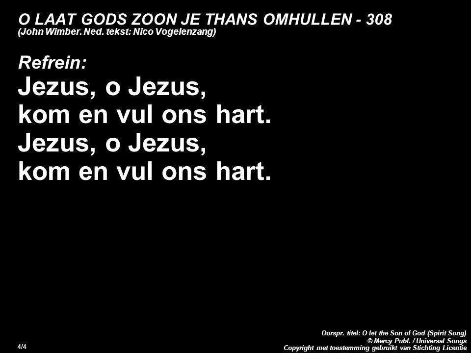 Copyright met toestemming gebruikt van Stichting Licentie Oorspr. titel: O let the Son of God (Spirit Song) © Mercy Publ. / Universal Songs 4/4 O LAAT